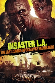Disaster L.A.: The Last Zombie Apocalypse Begins Here (2014)