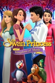 The Swan Princess: Kingdom of Music (2019)